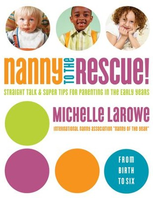 Nanny to the Rescue!: Straight Talk and Super Tips for Parenting in the Early Years - eBook  -     By: Michelle LaRowe
