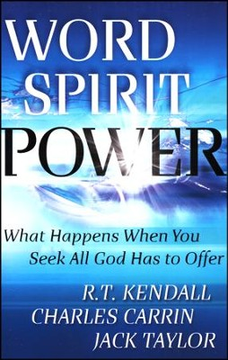 Word, Spirit, Power: What Happens When You Seek All God Has to Offer  -     By: R.T. Kendall, Charles Carrin, Jack Taylor
