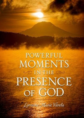 Powerful Moments in the Presence of God - eBook  -     By: Lorraine Marie Varela