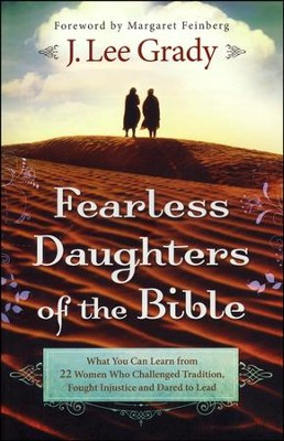 Fearless Daughters of the Bible: What You Can Learn from 22 Women Who Challenged Tradition, Fought Injustice and Dared to Lead  -     By: J. Lee Grady