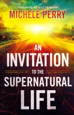 An Invitation to the Supernatural Life  -     By: Michele Perry