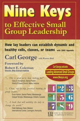Nine Keys to Effective Small Group Leadership: How Lay Leaders Can Establish Dynamic & Healthy Cells, Classes  -     By: Carl F. George, Warren Bird, Robert Coleman