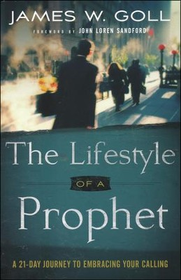 The Lifestyle of a Prophet: A 21-Day Journey to Embracing Your Calling  -     By: James W. Goll