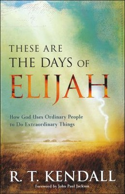 These Are the Days of Elijah: How God Uses Ordinary People to Do Extraordinary Things  -     By: R.T. Kendall