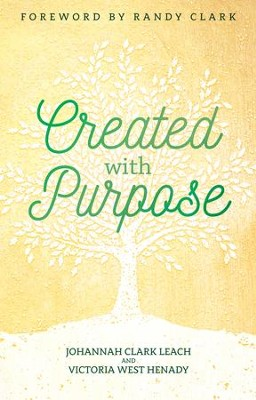 Created with Purpose: Unlocking Your Dreams and Fulfilling the Desires of Your Heart - eBook  -     By: Johannah Leach, Victoria Henady