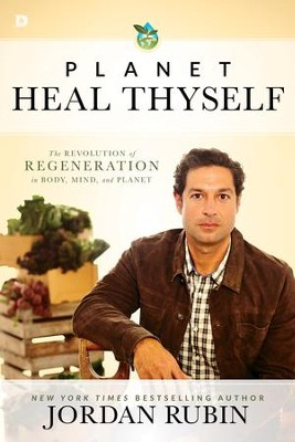 Planet Heal Thyself: The Revolution of Regeneration in Body, Mind, and Planet - eBook  -     By: Jordan Rubin