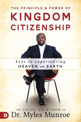 The Principle and Power of Kingdom Citizenship: Keys to Experiencing Heaven on Earth - eBook  -     By: Myles Munroe
