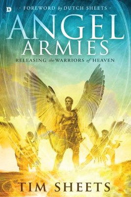 Angel Armies: Releasing the Warriors of Heaven - eBook  -     By: Tim Sheets
