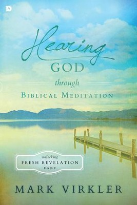 Hearing God through Biblical Meditation: Unlocking Fresh Revelation Daily - eBook  -     By: Mark Virkler