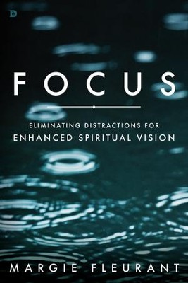 Focus: Eliminating Distractions for Enhanced Spiritual Vision - eBook  -     By: Margie Fluerant