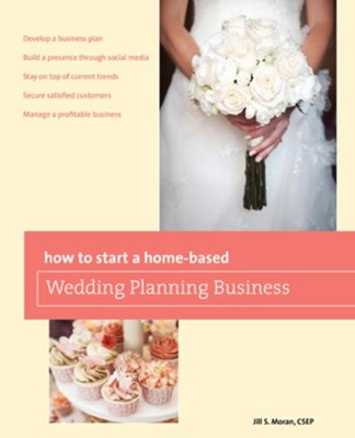 How to Start a Home-based Wedding Planning Business, 2nd Edition  -     By: Jill Moran CSEP