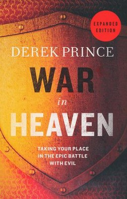 War in Heaven, Revised Edition: Taking Your Place in the Epic Battle with Evil  -     By: Derek Prince