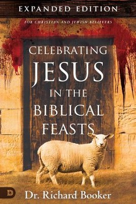 Celebrating Jesus in the Biblical Feasts Expanded Edition: Discovering Their Significance to You as a Christian - eBook  -     By: Richard Booker