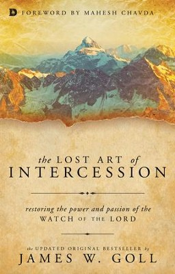 The Lost Art of Intercession: Restoring the Power and Passion of the Watch of the Lord - eBook  -     By: James Goll
