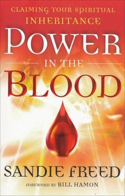 Power in the Blood: Claiming Your Spiritual Inheritance  -     By: Sandie Freed