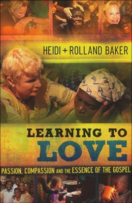 Learning to Love: Passion, Compassion, and the Essence of the Gospel  -     By: Heidi Baker, Rolland Baker