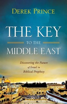 The Key to the Middle East: Discovering the Future of Israel in Biblical Prophecy  -     By: Derek Prince