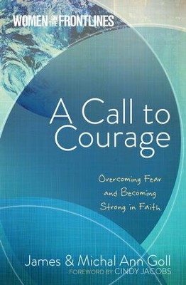 Women on the Frontlines: A Call to Courage: Overcoming Fear & Becoming Strong in Faith - eBook  -     By: James Goll, Michal Ann Goll