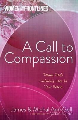 Women on the Frontlines: A Call to Compassion: Taking God's Unfailing Love to Your World - eBook  -     By: James Goll, Michal Ann Goll