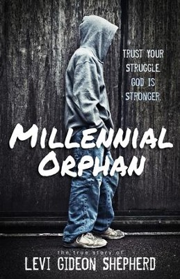 Millennial Orphan: Trust Your Struggle. God Is Stronger. - eBook  -     By: Levi Gideon Shepherd