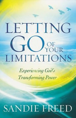 Letting Go of Your Limitations: Experiencing God's Transforming Power  -     By: Sandie Freed