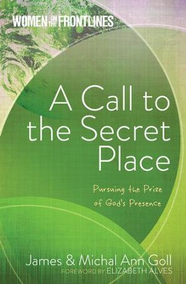 Women on the Frontlines: A Call to the Secret Place: Pursuing the Prize of God's Presence - eBook  -     By: James Goll, Michal Ann Goll
