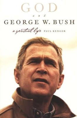 God and George W. Bush  -     By: Paul Kengor