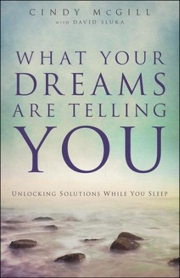 What Your Dreams Are Telling You: Unlocking Solutions While You Sleep  -     By: Cindy McGill, David Sluka