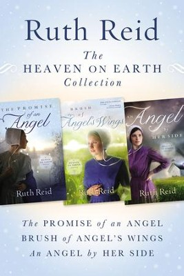 The Heaven on Earth Collection: The Promise of An Angel, Brush of Angel's Wings, An Angel by Her Side / Digital original - eBook  -     By: Ruth Reid