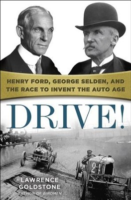 Drive!: Henry Ford, George Selden, and the Race to Invent the Auto Age - eBook  -     By: Lawrence Goldstone