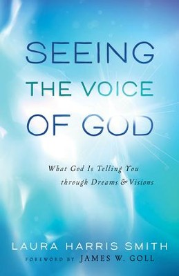 Seeing the Voice of God: What God Is Telling You Through Dreams & Visions  -     By: Laura Harris Smith