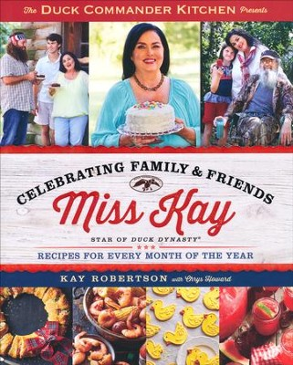 Celebrating Family and Friends: Recipes for Every Month of the Year, softcover  -     By: Kay Robertson