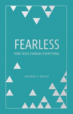 Fearless: How Jesus Changes Everything - eBook  -     By: George Wood