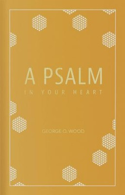 A Psalm in Your Heart - eBook  -     By: George Wood