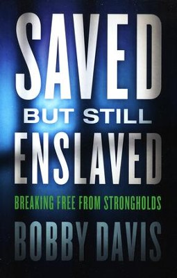 Saved but Still Enslaved: Breaking Free from Strongholds  -     By: Bobby Davis