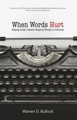 When Words Hurt: Helping Godly Leaders Respond Wisely to Criticism - eBook  -     By: Warren Bullock