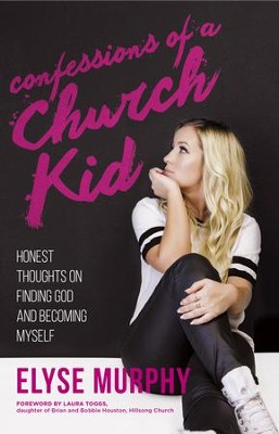 Confessions of a Church Kid: Honest Thoughts on Finding God and Becoming Myself - eBook  -     By: Elyse Murphy