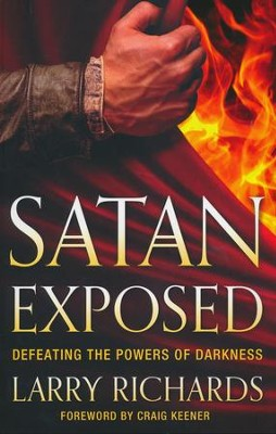 Satan Exposed: Defeating the Powers of Darkness  -     By: Larry Richards