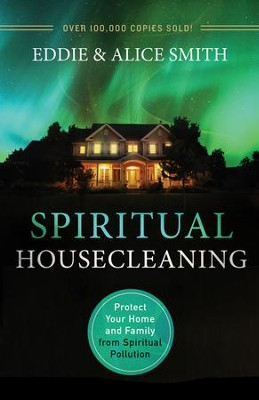 Spiritual Housecleaning, Third Edition: Protect Your Home and Family from Spiritual Pollution  -     By: Eddie Smith, Alice Smith