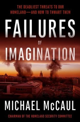Failures of Imagination: The Deadliest Threats to Our Homeland-and How to Thwart Them - eBook  -     By: Michael McCaul