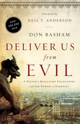 Deliver Us from Evil, repackaged: A Pastor's Reluctant Encounters with the Powers of Darkness  -     By: Don Basham