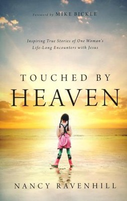Touched by Heaven: Inspiring True Stories of One Woman's Lifelong Encounters with Jesus  -     By: Nancy Ravenhill