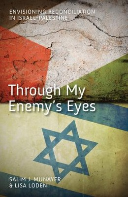 Through My Enemy's Eyes: Envisioning Reconciliation in Israel-Palestine - eBook  -     By: Salim J. Munayer, Lisa Loden