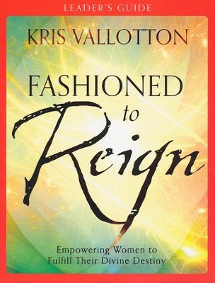 Fashioned to Reign Leader's Guide  -     By: Kris Vallotton
