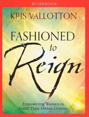 Fashioned to Reign Workbook  -     By: Kris Vallotton