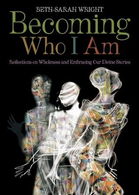Becoming Who I Am: Reflections on Wholeness and Embracing Our Divine Stories - eBook  -     By: Beth-Sarah Wright