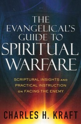 The Evangelical's Guide to Spiritual Warfare: Scriptural Insights and Practical Instruction on Facing the Enemy  -     By: Charles H. Kraft