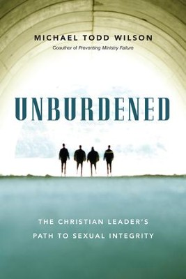 Unburdened: The Christian Leader's Path to Sexual Integrity - eBook  -     By: Michael Todd Wilson
