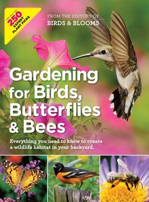 Gardening for Birds, Butterflies, and Bees: Everything you need to Know to Create a wildlife Habitat in your Backyard - eBook  -     By: Editors at Birds and Blooms Magazine
