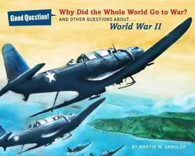 Why Did the Whole World Go to War?: And Other Questions About World War II  -     By: Martin W. Sandler     Illustrated By: Robert Barrett